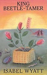 King Beetle-Tamer (PB) by Isabel Wyatt (1996-10-01)