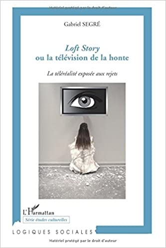 Livres Loft Story ou la télévision de la honte : La téléréalité exposée aux rejets pdf
