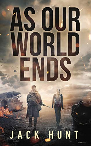 As Our World Ends: A Post-Apocalyptic Survival Thriller (Cyber Apocalypse Book 1) by [Hunt, Jack]