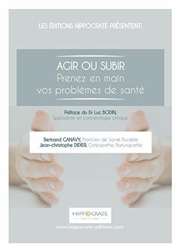 Agir ou Subir - Prenez en main vos problèmes de santé (French Edition)