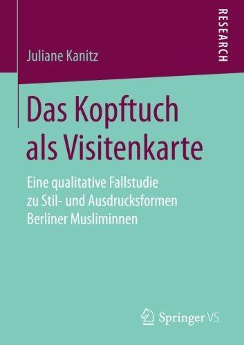 Price comparison product image Das Kopftuch als Visitenkarte: Eine qualitative Fallstudie zu Stil- und Ausdrucksformen Berliner Musliminnen (German Edition)