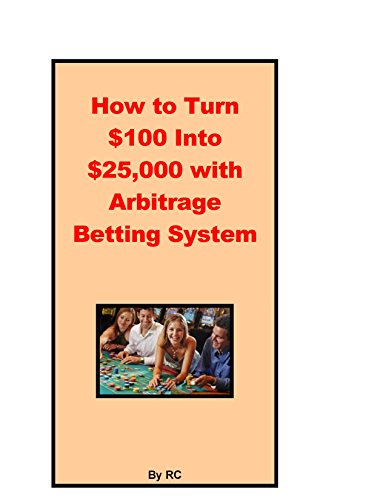 How to Turn $100 Into $25,000 with Arbitrage Betting System ()