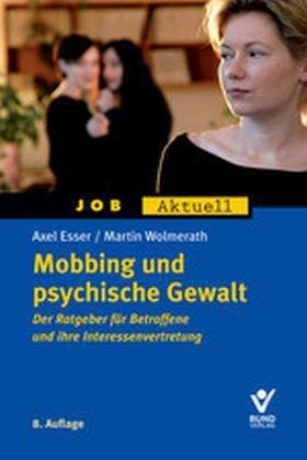 Mobbing und psychische Gewalt: Der Ratgeber für Betroffene und ihre Interessenvertretung (Job aktuell)