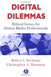 Digital Dilemmas: Ethical Issues for Online Media Professionals