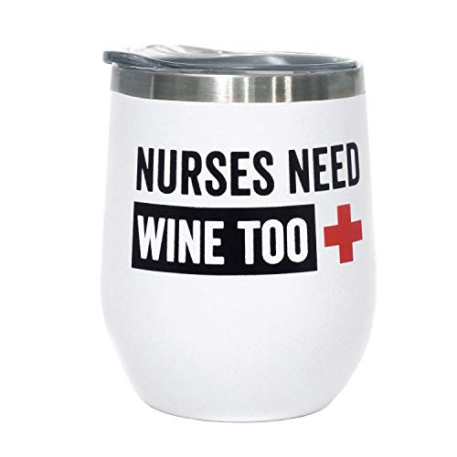 Nurses Day Gifts (Funny Nurse Gift - Nurses Need Wine Too -12 oz Stainless Steel Stemless Wine Tumbler with Lid - Nurses Day Gift, End of Year Gift for)