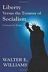 Liberty Versus the Tyranny of Socialism: Controversial Essays Paperback