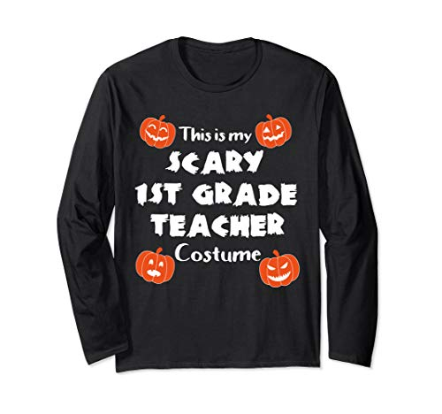 This is My Scary First Grade Teacher Halloween Costume Long Sleeve T-Shirt