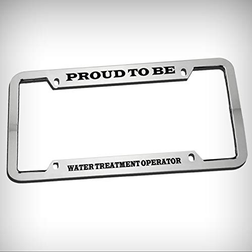 Proud Be Water Treatment Operator Career Zinc Metal Tag Holder Car Auto Novelty License Plate Frame Decorative Border - Chrome \ Silver Color Sign for Home Garage Office Decor