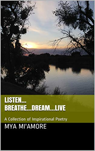 Listen...Breathe…Dream…Live: A Collection of Inspirational ()