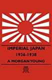 Imperial Japan 1926-1938, A. Morgan Young, 1406711276