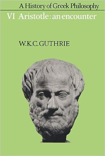 A History of Greek Philosophy Volume VI Aristotle an Encounter