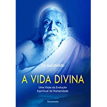 A Vida Divina: Uma Visão da Evolução Espiritual da Humanidade