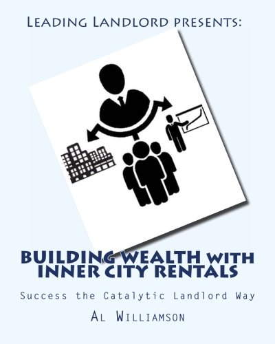 Building Wealth with Inner City Rentals: Success the Catalytic Landlord Way