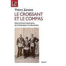 Le croissant et le compas : Islam et franc-maçonnerie, de la fascination à la détestation. (L'univers maçonnique) (French Edition)