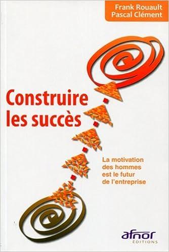 Download Construire les succès : La motivation des hommes est le futur de l'entreprise pdf, epub