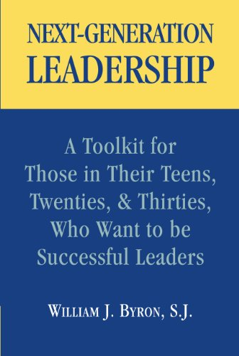 Next-Generation Leadership: A Toolkit for Those in Their Teens, Twenties, & Thirties, Who Want to be Successful Lead