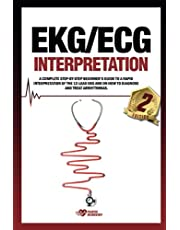 EKG/ECG Interpretation: A complete step-by-step beginner's guide to a rapid interpretation of the 12-lead EKG and on how to diagnose and treat arrhythmias.
