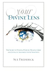 Your Divine Lens: The Secret to Finding Purpose, Healing Grief and Living in Alignment with your Soul Paperback