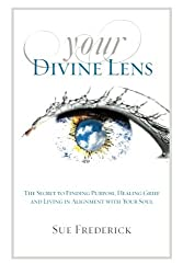 Your Divine Lens: The Secret to Finding Purpose, Healing Grief and Living in Alignment with your Soul