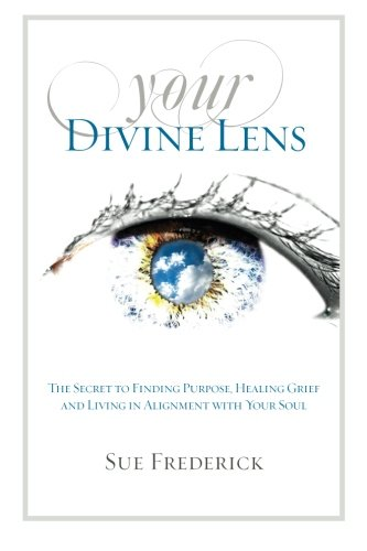 Your Divine Lens: The Secret to Finding Purpose, Healing Grief and Living in Alignment with your (Spirit Lens)