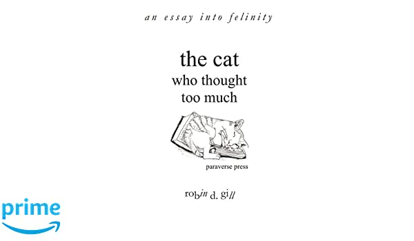 The Cat Who Thought Too Much  An Essay Into Felinity Robin D Gill  The Cat Who Thought Too Much  An Essay Into Felinity Robin D Gill   Amazoncom Books Essay On Business Management also Essay Samples For High School Students Healthy Eating Essays