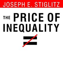 The Price of Inequality: How Today's Divided Society Endangers Our Future Audiobook by Joseph E. Stiglitz Narrated by Paul Boehmer
