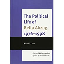 The Political Life of Bella Abzug, 1976–1998: Electoral Failures and the Vagaries of Identity Politics