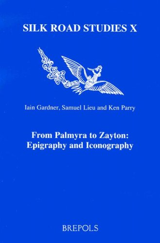 From Palmyra to Zayton: Epigraphy and Iconography (Silk Road Studies)
