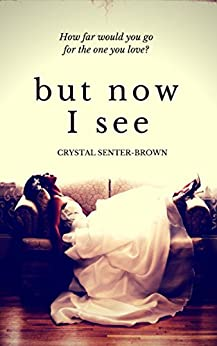 But Now I See (The Rhythm in Blue Book 2) by [Senter-Brown, Crystal]