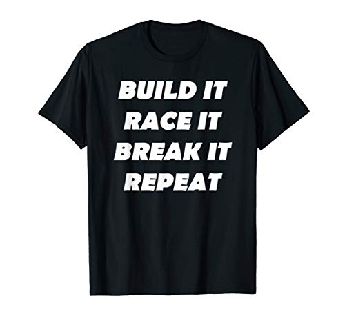 - BUILD IT RACE IT BREAK IT REPEAT hot rod racer motor t-shirt