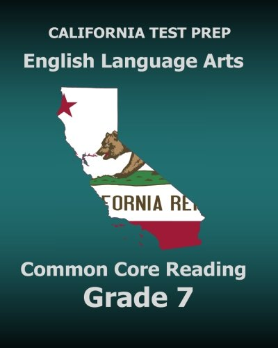 CALIFORNIA TEST PREP English Language Arts Common Core Reading Grade 7: Covers the Reading Sections of the Smarter Balanced (SBAC) Assessments