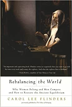 Book Rebalancing the World: Why Women Belong and Men Compete and How to Restore the Ancient Equilibrium by Flinders, Carol L.(September 23, 2003)