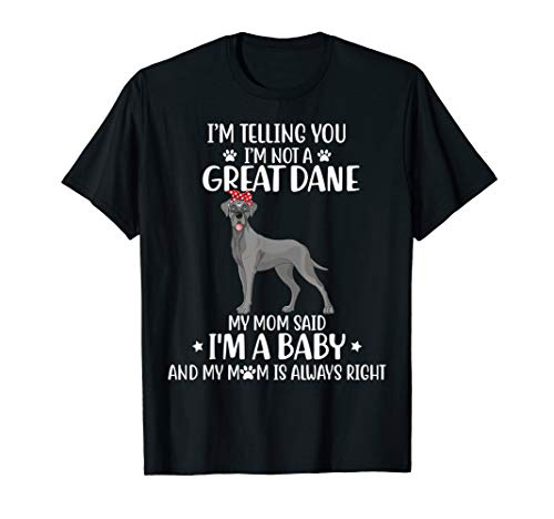 (I'm telling you I'm not a Great Dane Dog Tshirt for Mother)