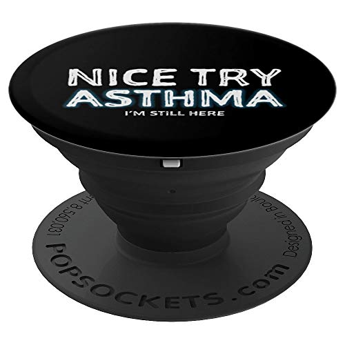 Nice Try ASTHMA I'm Still Here Survivor Novelty PopSockets Grip and Stand for Phones and Tablets