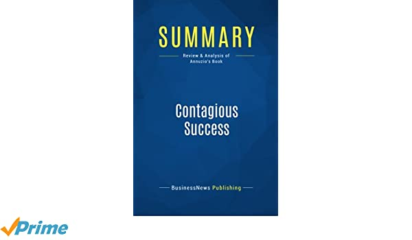 Summary: Contagious Success: Review and Analysis of Annuzios Book