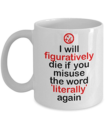 ['I Will Figuratively Die If You Misuse The Word 'Literally' Again' - Funny Coffee Mug - Gift For Vocabulary Nerd- White 11oz Ceramic] (Dominatrix Ideas)