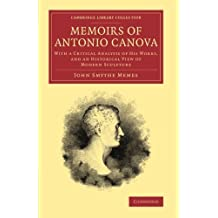 Memoirs of Antonio Canova: With A Critical Analysis Of His Works, And An Historical View Of Modern Sculpture (Cambridge Library Collection - Art and Architecture) by John Smythe Memes (2013-09-19)