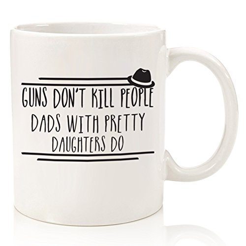 Guns Dont Kill Funny Coffee Mug - Best Dad Christmas Gifts - Unique Gag Xmas Gift For Him From Daughter, Son, Wife - Cool Birthday Present Idea For a Father, Husband, Men - Fun Novelty Coffee Cup