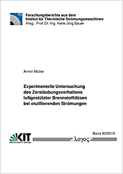 Book Experimentelle Untersuchung Des Zerstaubungsverhaltens Luftgestutzter Brennstoffdusen Bei Oszillierenden Stromungen (Forschungsberichte Aus Dem Institut Fur Thermische Stromungs)