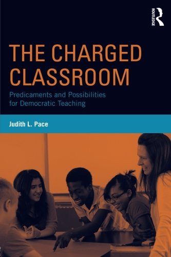 The Charged Classroom: Predicaments and Possibilities for Democratic Teaching (100 Key Points)