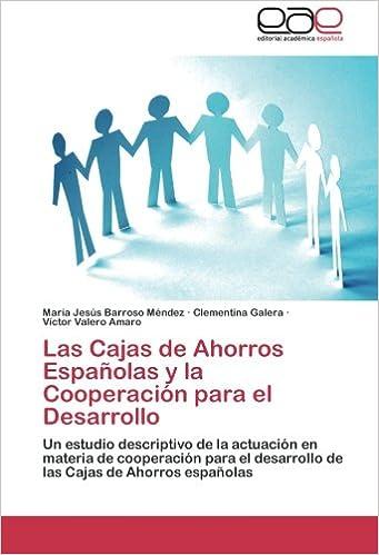 Las Cajas de Ahorros Espanolas y La Cooperacion Para El Desarrollo: Amazon.es: Barroso Mendez Maria Jesus, Galera Clementina, Valero Amaro Victor: Libros