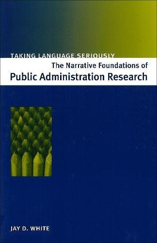 Taking Language Seriously: The Narrative Foundations of Public Administration Research