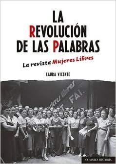 La revolución de las palabras: La revista Mujeres Libres (Spanish Edition): Vicente  Villanueva, Laura: 9788490459751: Amazon.com: Books