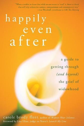 Happily Even After: A Guide to Getting Through (and Beyond) the Grief of Widowhood [Carole Brody Fleet] (Tapa Blanda)