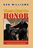 There Must Be Honor: On a Journey Through Life and Death and War, a Man Calls Out for Justice and Hope.