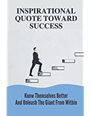 Inspirational Quote Toward Success: Know Themselves Better And Unleash The Giant From Within: Inspirational Quote