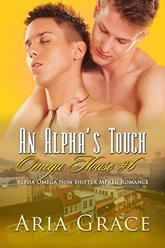 An Alpha's Touch: (A Nonshifter Alpha/Omega MPreg Romance) (Omega House Book 6)