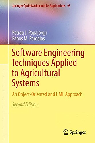 Software Engineering Techniques Applied to Agricultural Systems: An Object-Oriented and UML Approach (Springer Optimization and Its Applications) by Springer