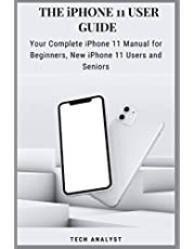 THE iPHONE 11 USER GUIDE: Your Complete iPhone 11 Manual for Beginners, New iPhone 11 Users And Seniors