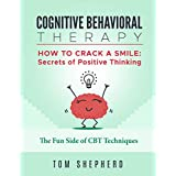 Cognitive Behavioral Therapy: How To Crack A Smile: Secrets of Positive Thinking - The Fun Side of Cognitive Behavioral Therapy Techniques